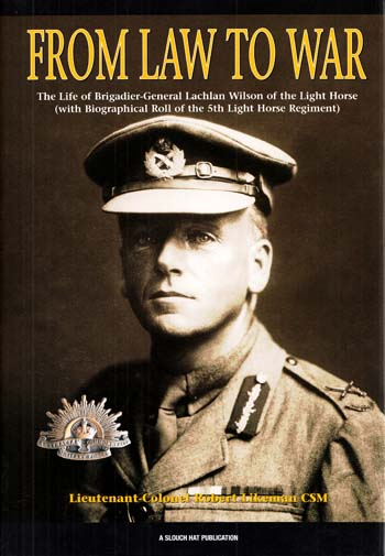 Image for From Law to War. The life of Brigadier-General Lachlan Wilson of the Light Horse (with biographical roll of the 5th Light Horse Regiment)