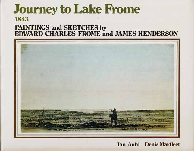 Image for Journey to Lake Frome 1843. Paintings and Sketches by Edward Charles Frome and James Henderson