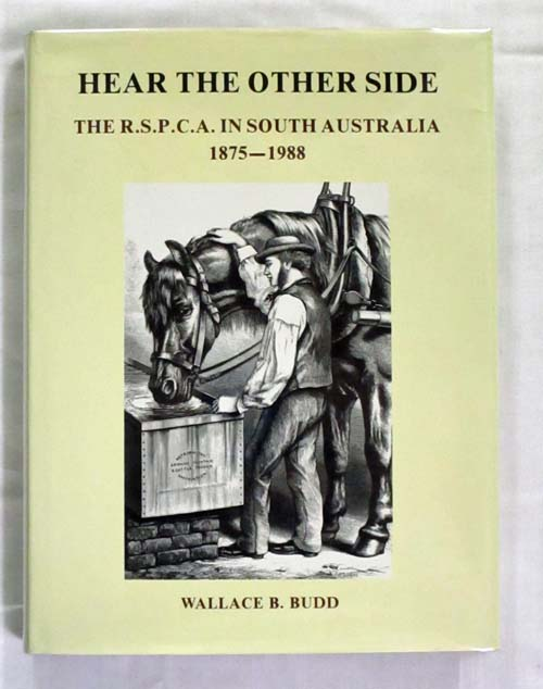 Image for Hear The Other Side. The R.S.P.C.A. In South Australia 1875-1988 (Signed by Author)
