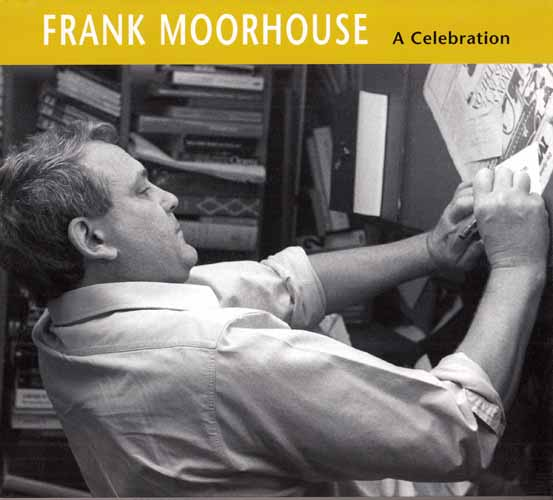 Image for Frank Moorhouse: A Celebration. Compiled by Friends of the National Library, Inc., with Essays by Bruce Bennett and Catharine Lumby