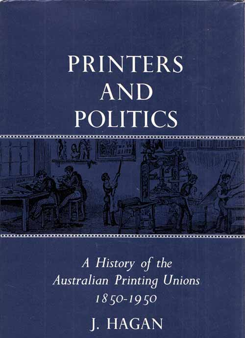 Image for Printers and Politics: A History of the Australian Printing Unions 1850-1950