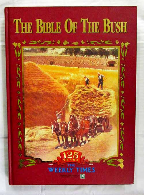 Image for The Bible Of The Bush. 125 Years of The Weekly Times, 1869 - 1994.