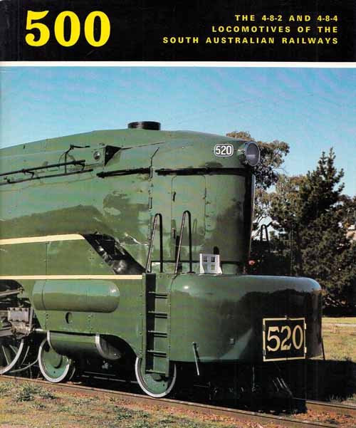 Image for 500 The 4-8-2 and 4-8-4 Locomotives of the South Australian Railways