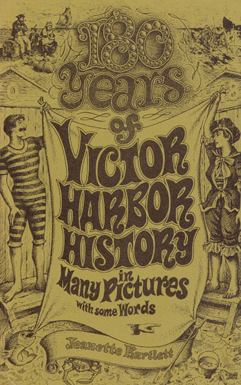 180 Years of Victor Harbor History in Many Pictures with Some Words