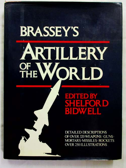 Image for Brassey's Artillery of the World. Guns, Howitzers, Mortars, Guided Weapons, Rockets and Ancillary Equipment in Service with the Regular and Reserve Forces of All Nations