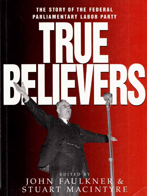Image for True Believers: The Story of the Federal Parliamentary Labor Party