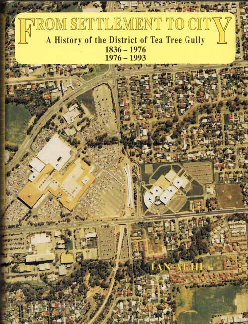 Image for From Settlement to City. A History of the District of Tea Tree Gully 1836-1976, 1976-1993