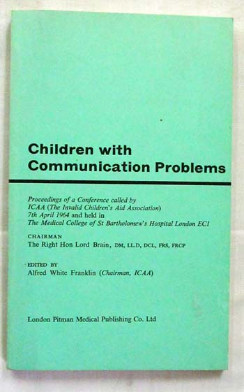 Image for Children with communication problems. Proceedings of a conference called by ICAA [ The Invalid Children's Aid Association] 1964