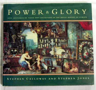 Image for Power and Glory Five Centuries of Taste and Collecting in the Royal Houses of Europe