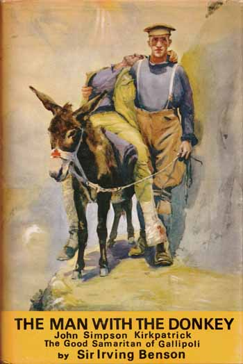 Image for The Man with the Donkey. John Simpson Kirkpatrick The Good Samaritan of Gallipoli