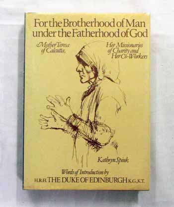 Image for For the Brotherhood of Man under the Fatherhood of God Mother Teresa of Calcutta, Her Missionaries of Charity and Her Co-Workers