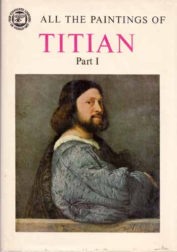 Image for All the Paintings of Titian Part I [1488-1545]