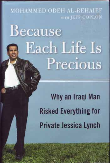 Image for Because Each Life Is Precious.  Why an Iraqi Man Risked Everything for Private Jessica Lynch