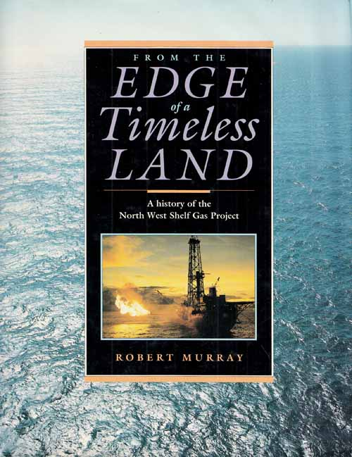 Image for From the Edge of a Timeless Land - A history of the North West Shelf Gas Project