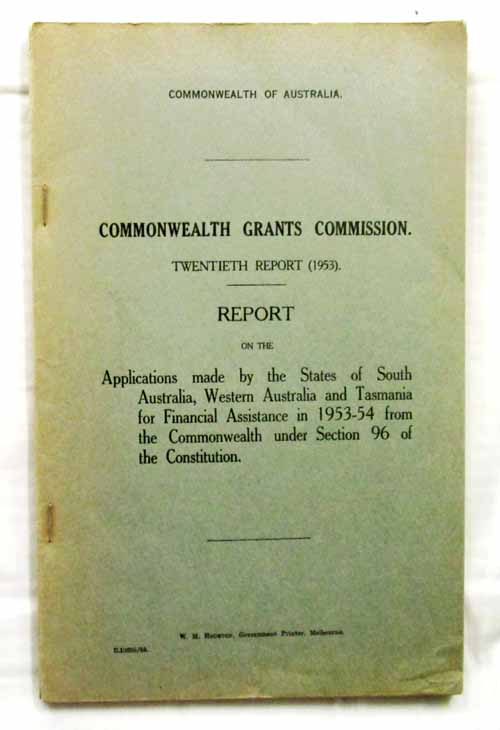 Image for Commonwealth Grants Commission Twentieth Report (1953) Report on the Applications made by the States of South Australia, Western Australia and Tasmania for Financial Assistance in 1953-54 from the Commonwealth under Section 96 of the Constitution.