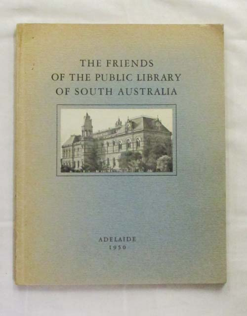 Image for The Friends of the Public Library of South Australia: A short history with a description of the more important books presented by it to the Public Library of South Australia 1933-1949.