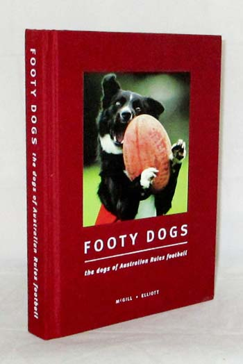 Image for Footy Dogs. The Dogs of Australian Rules Football