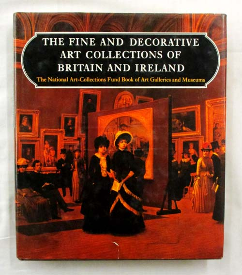 Image for The Fine and Decorative Art Collections of Britain and Ireland (The National Art-Collections Fund Book of Art Galleries and Museums.