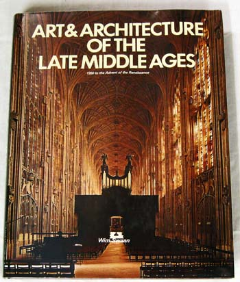 Image for Art & Architecture of the Late Middle Ages 1350 to the Advent of the Renaissance