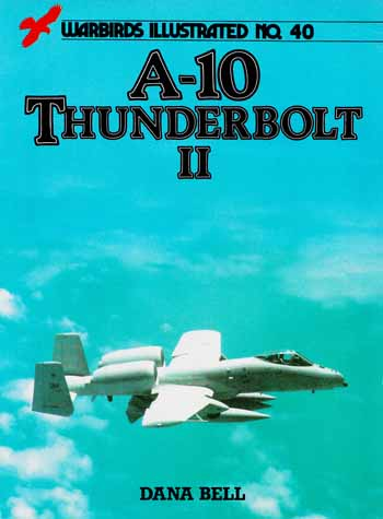 Image for A-10 Thunderbolt II [Warbirds Illustrated No 40]