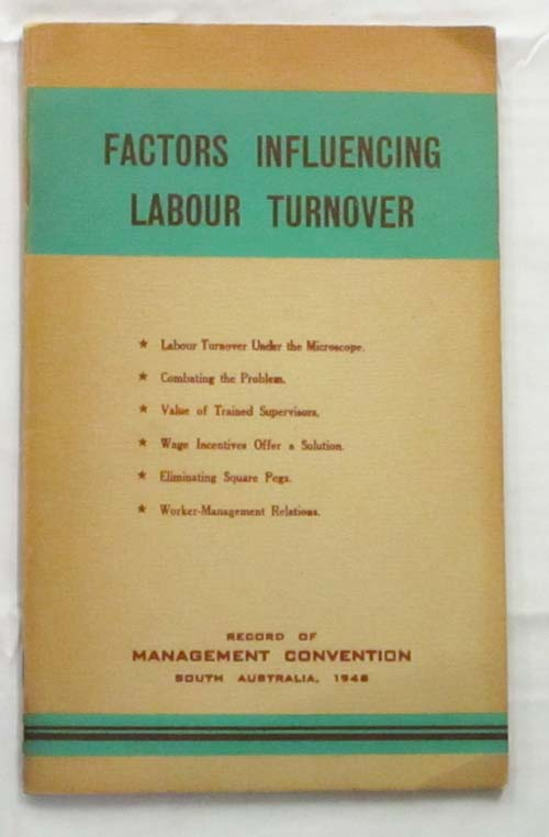 Image for Factors Influencing Labour Turnover. Recording the deliberations of industrial executives and educationists at the 1948 Management Convention Mount Lofty - South Australia