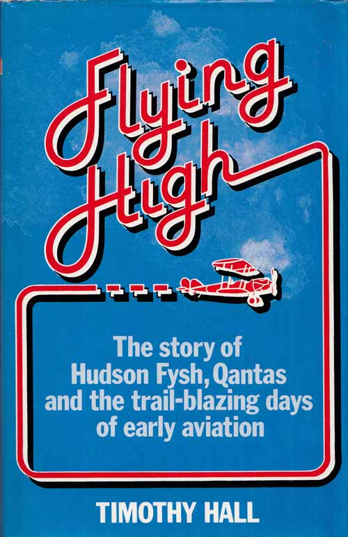 Image for Flying High. The Story of Hudson Fysh, Qantas and the Trail blazing Days of Early Aviation