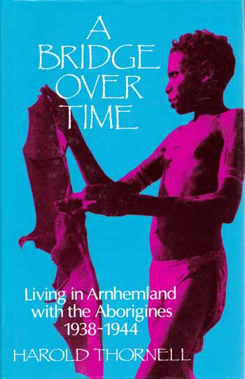 Image for A Bridge over Time. Living in Arnhemland with the Aborigines 1938-1944