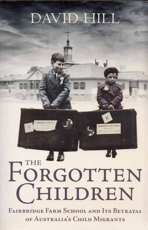 Image for The Forgotten Children: Fairbridge Farm School and its Betrayal of Australia's Child Migrants