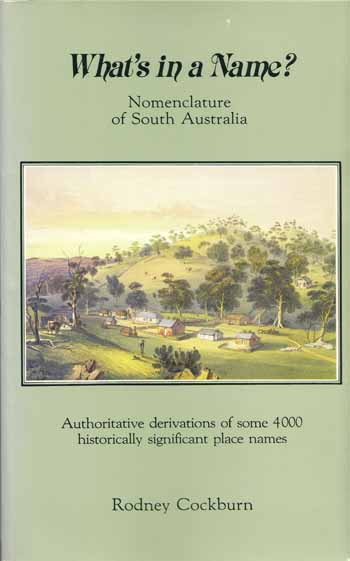 Image for What's In A Name? Nomenclature of South Australia Authoritative Derivations of Some 400 Historically Significant Place Names