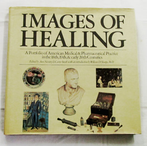 Image for IMAGES OF HEALING A Portfolio of American Medical & Pharmaceutical Practice in the 18th, 19th & early 20th Century