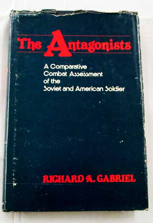 Image for The Antagonists: A Comparative Combat Assessment of the Soviet and American Soldier