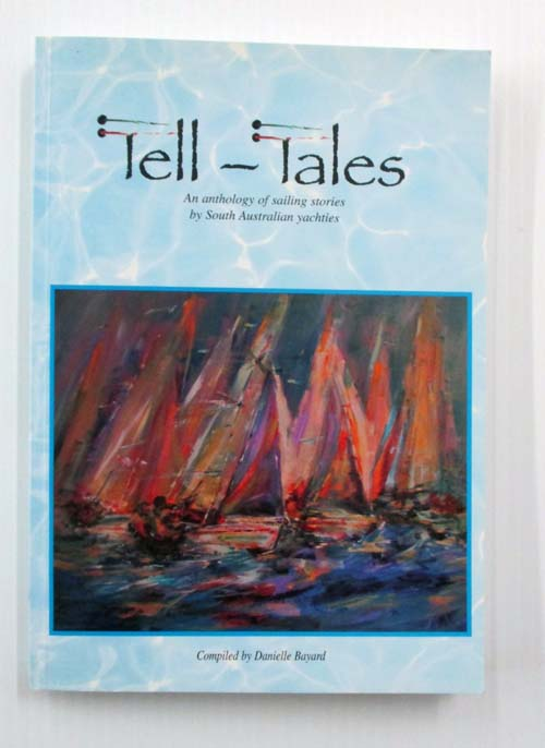 Image for Tell-Tales  An anthology of sailing stories by South Australian yachties