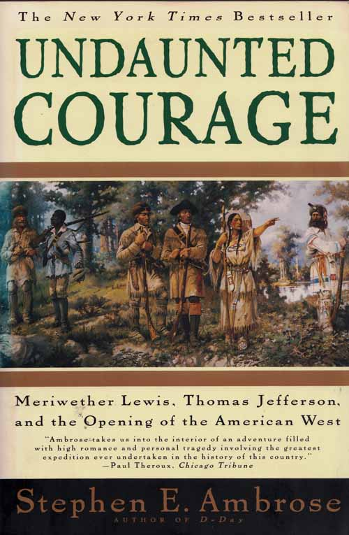 Image for Undaunted Courage. Meriwether Lewis, Thomas Jefferson, and the Opening of the American West