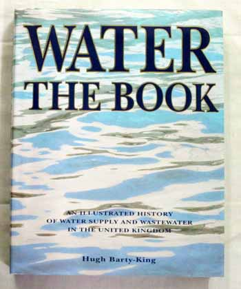 Image for Water The Book: An Illustrated History of Water Supply and Wastewater in the United Kingdom.