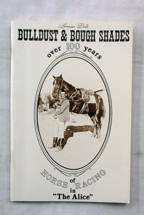 "Image for Bulldust and Bough Shades.  Over 100 Years Of History And Horse Racing In ""The Alice""."