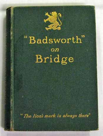 "Image for ""Badsworth"" on Bridge. The Principles of Bridge and the Laws of The Game with Cases and Decisions"
