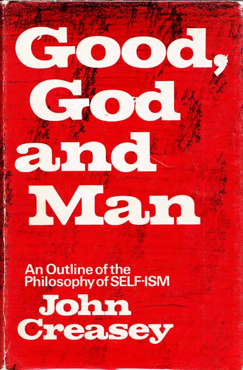 Image for Good, God and Man: An outline of the philosophy of SELF-ISM