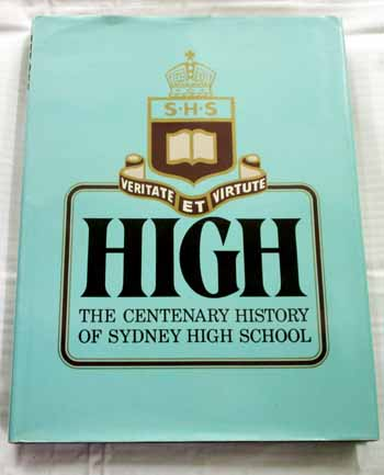 Image for HIGH The Centenary History Of Sydney High School