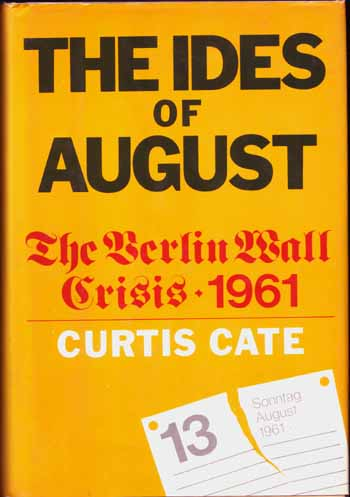 Image for The Ides of August The Berlin Wall Crisis 1961