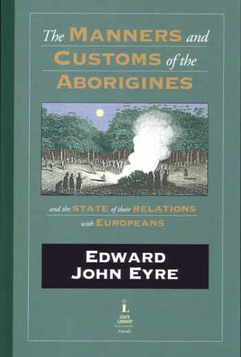 Image for The Manners and Customs of the Aborigines and the State of Their Relations With Europeans from Volume II of The Journals of Expeditions of Discovery into Central Australia