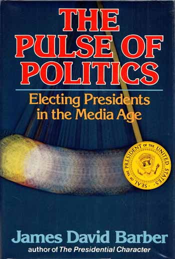 Image for The Pulse of Politics: Electing Presidents in the Media Age