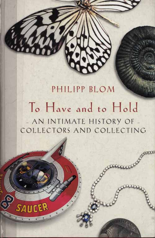 Image for To Have and To Hold: An intimate history of collectors and collecting