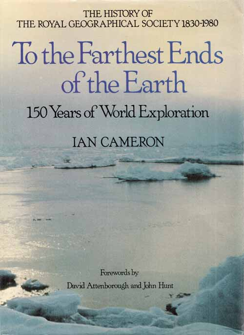 Image for To the Farthest Ends of the Earth. The History of the Royal Geographical Society 1830-1980