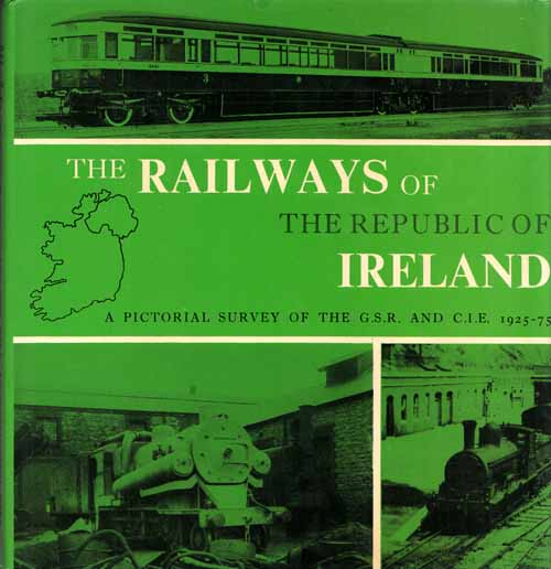 Image for The Railways of the Republic of Ireland. A Pictorial Survey of the G.S.R. and C.I.E. 1925-75