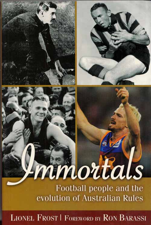 Image for Immortals: Football People and the Evolution of Australian Rules Football