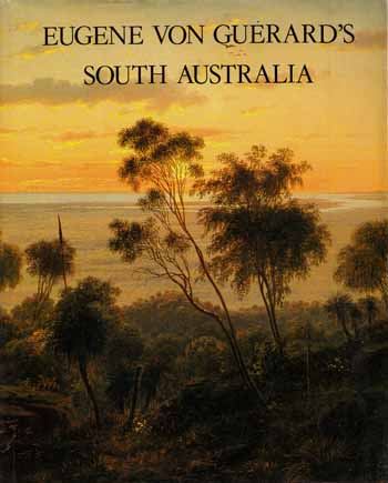 Image for Eugene Von Guerard's South Australia: Drawings, Paintings and Lithographs from Journeys in South Australia in 1855 and 1857
