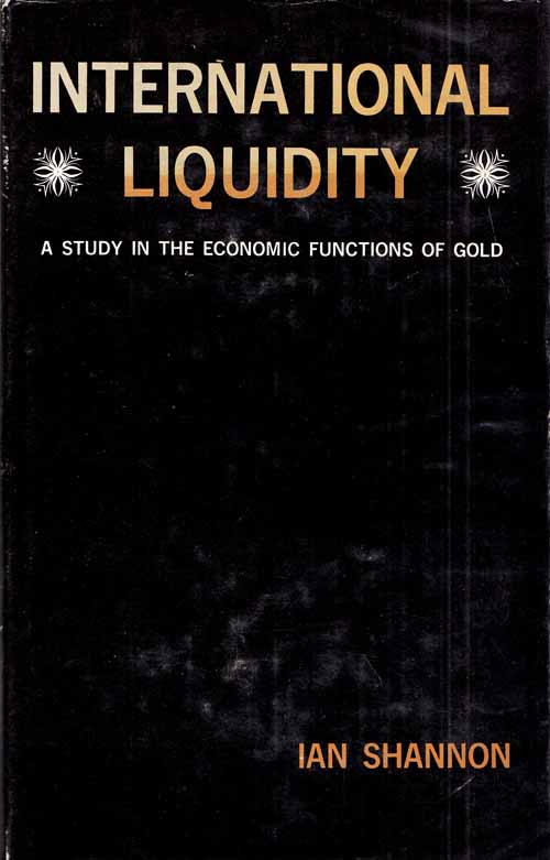 Image for International Liquidity. A Study in the Economic Functions of Gold.