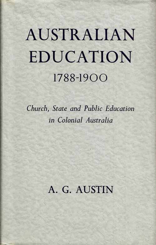 Image for Australian Education 1788-1900 Church, State and Public Education in Colonial Australia