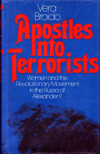 Image for Apostles into Terrorists Women and the Revolutionary Movement in the Russia of Alexander II