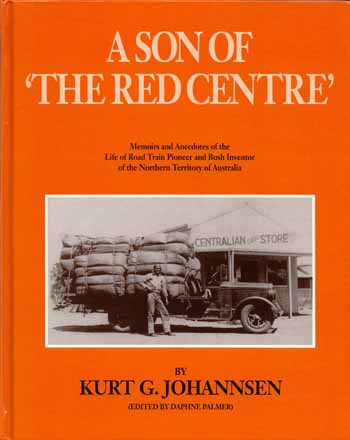 Image for A Son of 'The Red Centre'. Memoirs and Anecdotes of the Life of Road Train Pioneer and Bush Inventor of the Northern Territory of Australia